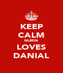 KEEP CALM NURIN LOVES DANIAL - Personalised Poster A4 size