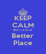 KEEP CALM NUTTZ In A Better Place - Personalised Poster A4 size