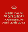 """KEEP CALM NUVO SHOTS For d 1st 100 Ladies """"OBSSESION"""" April 27th 2012 - Personalised Poster A4 size"""