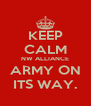 KEEP CALM NW ALLIANCE ARMY ON ITS WAY. - Personalised Poster A4 size