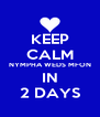 KEEP CALM NYMPHA WEDS MFON IN 2 DAYS - Personalised Poster A4 size