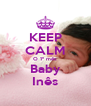 KEEP CALM O 1º mês Baby Inês - Personalised Poster A4 size