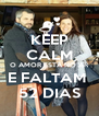 KEEP CALM O AMOR ESTÁ NO AR E FALTAM  52 DIAS - Personalised Poster A4 size