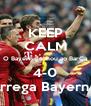 KEEP CALM O Bayern ganhou ao BarÇa 4-0 Carrega Bayern !!!! - Personalised Poster A4 size