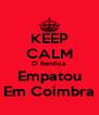 KEEP CALM O Benfica Empatou Em Coimbra - Personalised Poster A4 size