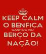 KEEP CALM O BENFICA GANHOU NO BERÇO DA NAÇÃO! - Personalised Poster A4 size