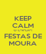 KEEP CALM O C*R*LH*! FESTAS DE MOURA - Personalised Poster A4 size