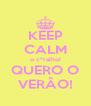 KEEP CALM o c*ralho! QUERO O VERÂO! - Personalised Poster A4 size