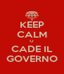 KEEP CALM O CADE IL GOVERNO - Personalised Poster A4 size