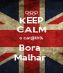 KEEP CALM o car@lh% Bora  Malhar  - Personalised Poster A4 size