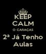 KEEP CALM O CARAÇAS 2ª Já Tenho Aulas - Personalised Poster A4 size