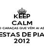 KEEP CALM O CARAÇAS QUE VÊM AI AS  FESTAS DE PIAS 2012 - Personalised Poster A4 size