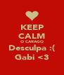 KEEP CALM O CARAGO Desculpa :( Gabi <3 - Personalised Poster A4 size