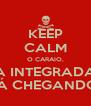 KEEP CALM O CARAIO, A INTEGRADA TÁ CHEGANDO! - Personalised Poster A4 size