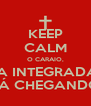 KEEP CALM O CARAIO,  A INTEGRADA TÁ CHEGANDO - Personalised Poster A4 size