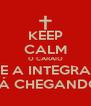 KEEP CALM O CARAIO QUE A INTEGRADA TÁ CHEGANDO - Personalised Poster A4 size