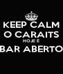 KEEP CALM O CARAITS HOJE É BAR ABERTO  - Personalised Poster A4 size