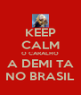 KEEP CALM O CARALHO A DEMI TA NO BRASIL - Personalised Poster A4 size