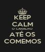 KEEP CALM O CARALHO ATÉ OS COMEMOS - Personalised Poster A4 size