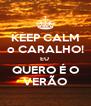KEEP CALM o CARALHO! EU  QUERO É O VERÃO - Personalised Poster A4 size