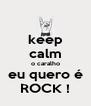 keep calm o caralho eu quero é ROCK ! - Personalised Poster A4 size