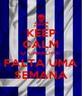 KEEP CALM O CARALHO! FALTA UMA SEMANA - Personalised Poster A4 size