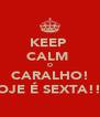 KEEP  CALM  O CARALHO! HOJE É SEXTA!!!! - Personalised Poster A4 size