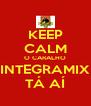 KEEP CALM O CARALHO INTEGRAMIX TÁ AÍ - Personalised Poster A4 size