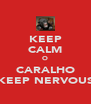 KEEP CALM O CARALHO KEEP NERVOUS - Personalised Poster A4 size