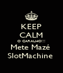 KEEP CALM O CARALHO!!! Mete Mazé  SlotMachine  - Personalised Poster A4 size