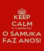 KEEP CALM O CARALHO O SAMUKA FAZ ANOS! - Personalised Poster A4 size