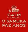 KEEP CALM O CARALHO O SAMUKA FAZ ANOS - Personalised Poster A4 size