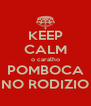 KEEP CALM o caralho POMBOCA NO RODIZIO - Personalised Poster A4 size