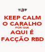 KEEP CALM O CARALHO POR QUE AQUI É FACÇÃO RBD - Personalised Poster A4 size