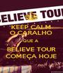 KEEP CALM O CARALHO QUE A  BELIEVE TOUR COMEÇA HOJE - Personalised Poster A4 size