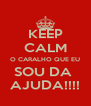 KEEP CALM O CARALHO QUE EU SOU DA  AJUDA!!!! - Personalised Poster A4 size