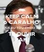 KEEP CALM o CARALHO! QUE EU TOU CHEIO DE TE OUVIR PAH! - Personalised Poster A4 size