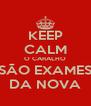 KEEP CALM O CARALHO SÃO EXAMES DA NOVA - Personalised Poster A4 size