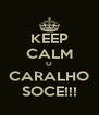 KEEP CALM O CARALHO SOCE!!! - Personalised Poster A4 size