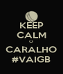 KEEP CALM O CARALHO #VAIGB - Personalised Poster A4 size