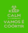 KEEP CALM  O CARALHO VAMOS É CÓÓRTIR - Personalised Poster A4 size