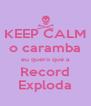 KEEP CALM o caramba eu quero que a Record  Exploda  - Personalised Poster A4 size