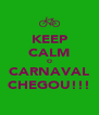 KEEP CALM O CARNAVAL CHEGOU!!! - Personalised Poster A4 size