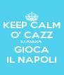 KEEP CALM O' CAZZ STASERA  GIOCA IL NAPOLI - Personalised Poster A4 size