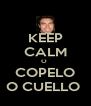 KEEP CALM O  COPELO O CUELLO  - Personalised Poster A4 size