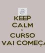 KEEP CALM o CURSO JÁ VAI COMEÇAR! - Personalised Poster A4 size