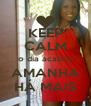 KEEP CALM o dia acabou AMANHA HÁ MAIS - Personalised Poster A4 size