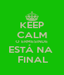 KEEP CALM O ERMESINDE ESTÁ NA   FINAL - Personalised Poster A4 size