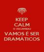 KEEP CALM O ESCAMBAU VAMOS É SER DRAMÁTICOS - Personalised Poster A4 size