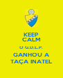 KEEP CALM O G.D.L.P. GANHOU A TAÇA INATEL - Personalised Poster A4 size
